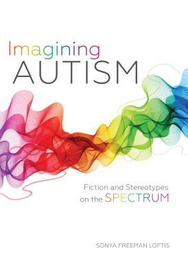 Imagining Autism: Fiction and Stereotypes on the Spectrum - Popular Autism Related Book